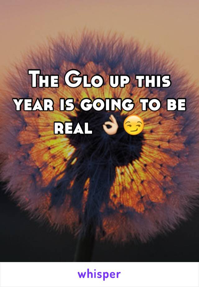 The Glo up this year is going to be real 👌😏