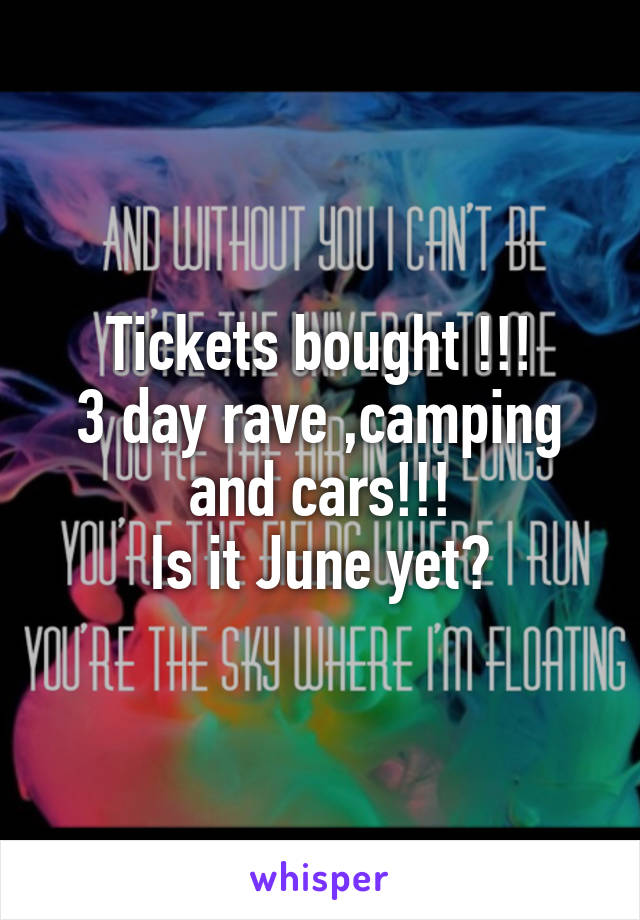 Tickets bought !!! 3 day rave ,camping and cars!!! Is it June yet?