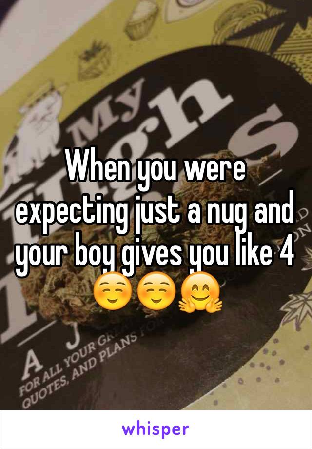 When you were expecting just a nug and your boy gives you like 4 ☺️☺️🤗