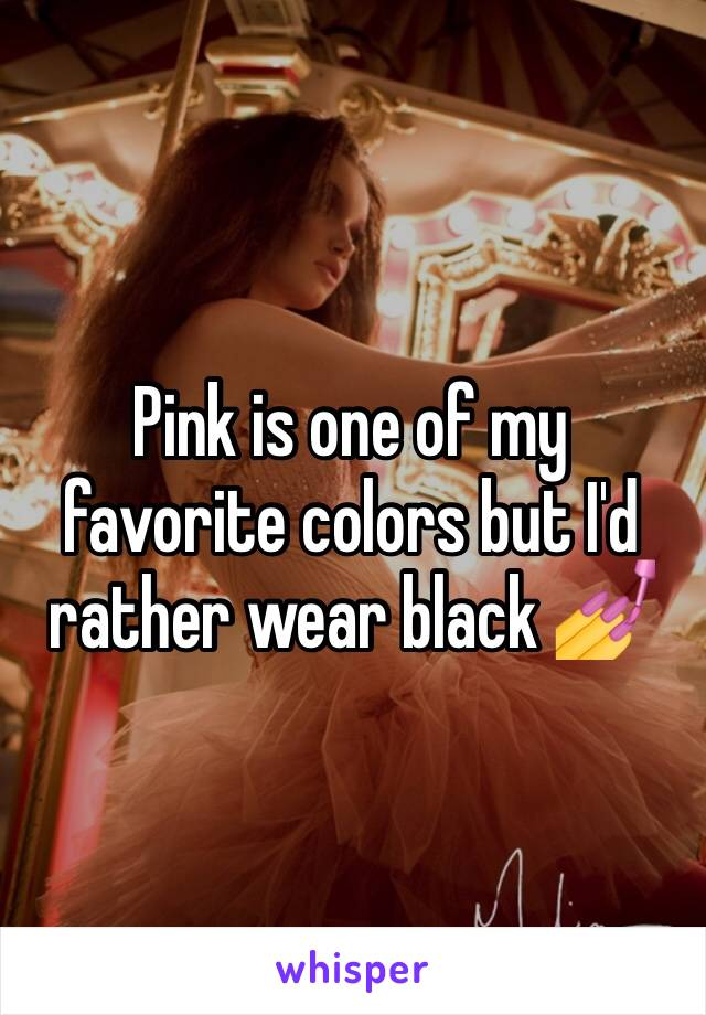 Pink is one of my favorite colors but I'd rather wear black 💅