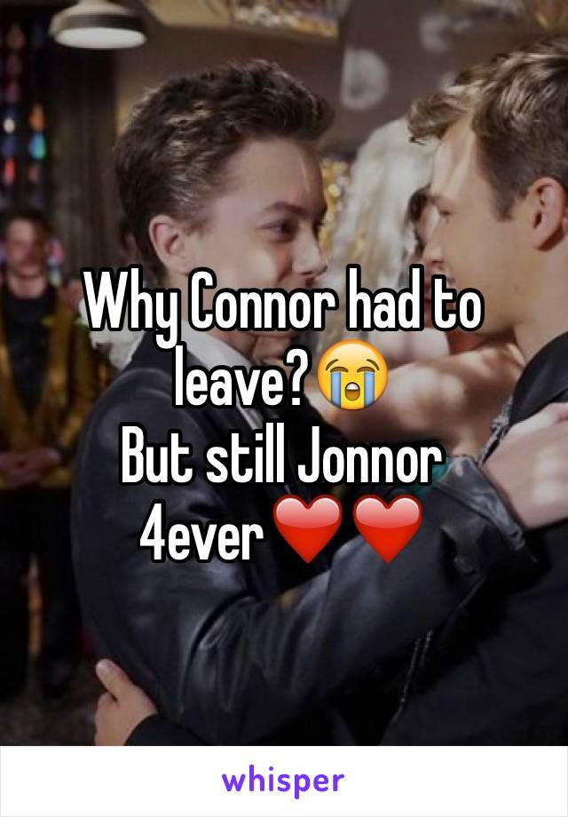 Why Connor had to leave?😭 But still Jonnor 4ever❤️❤️