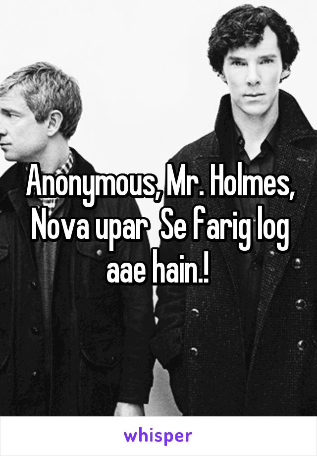 Anonymous, Mr. Holmes, Nova upar  Se farig log aae hain.!