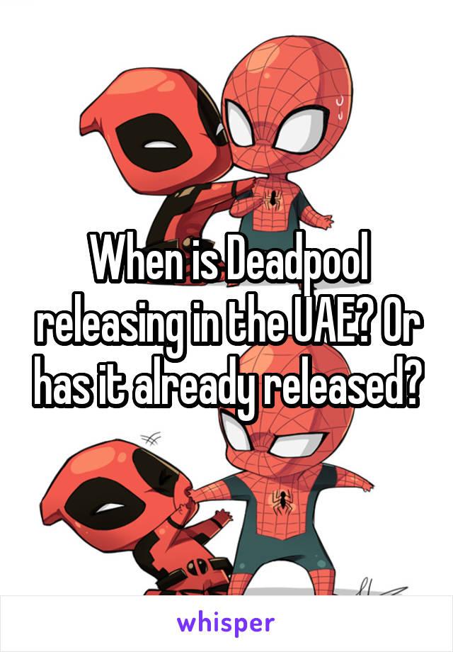 When is Deadpool releasing in the UAE? Or has it already released?