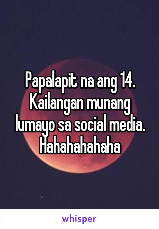Papalapit na ang 14. Kailangan munang lumayo sa social media. Hahahahahaha