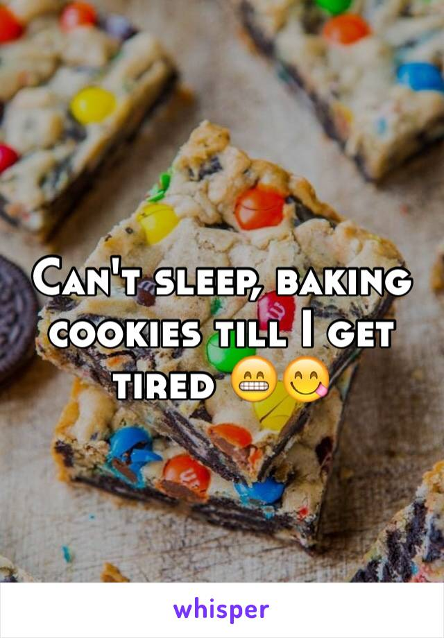 Can't sleep, baking cookies till I get tired 😁😋