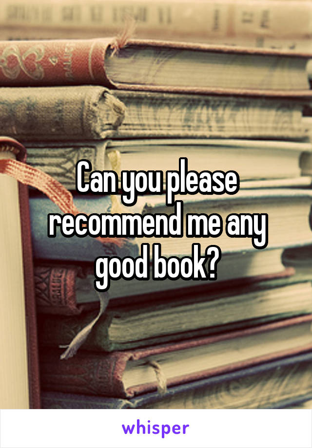 Can you please recommend me any good book?