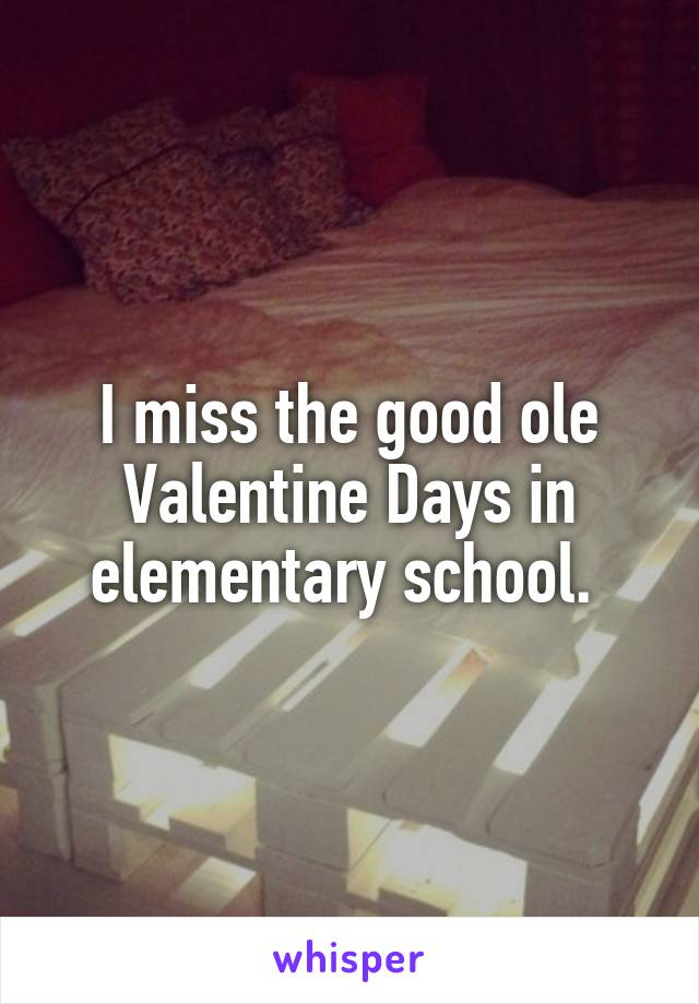 I miss the good ole Valentine Days in elementary school.