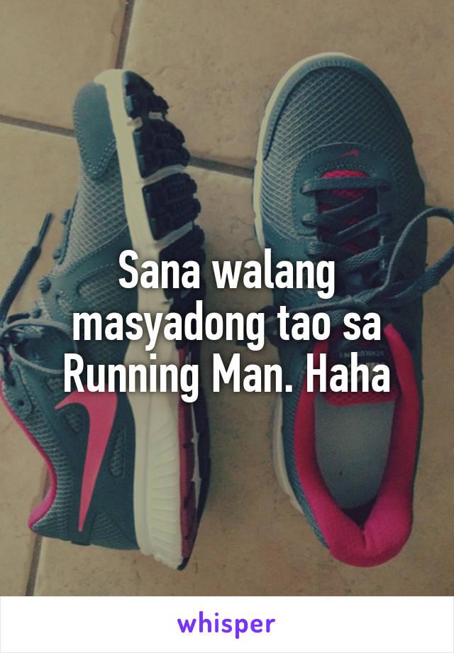 Sana walang masyadong tao sa Running Man. Haha