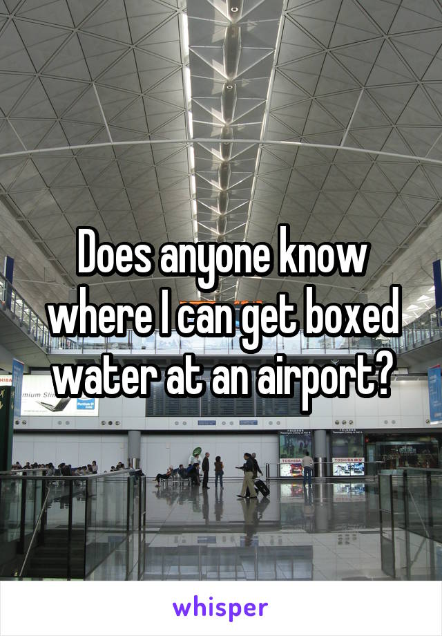 Does anyone know where I can get boxed water at an airport?