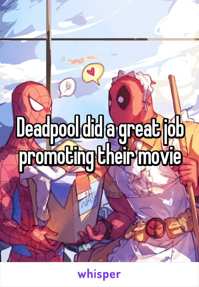 Deadpool did a great job promoting their movie