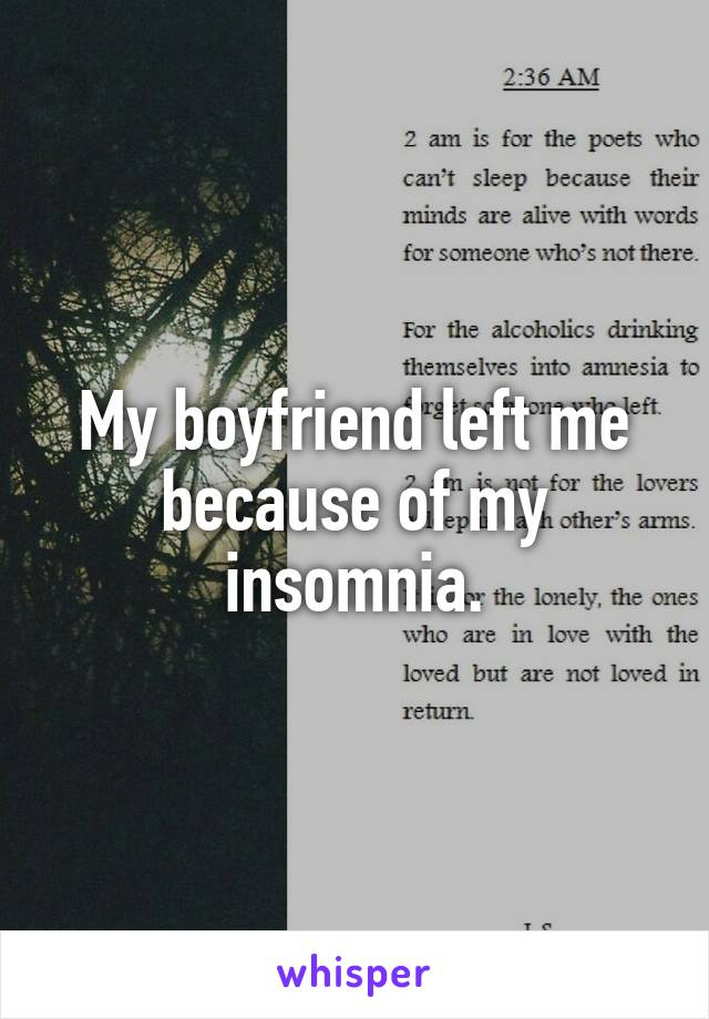 My boyfriend left me because of my insomnia.
