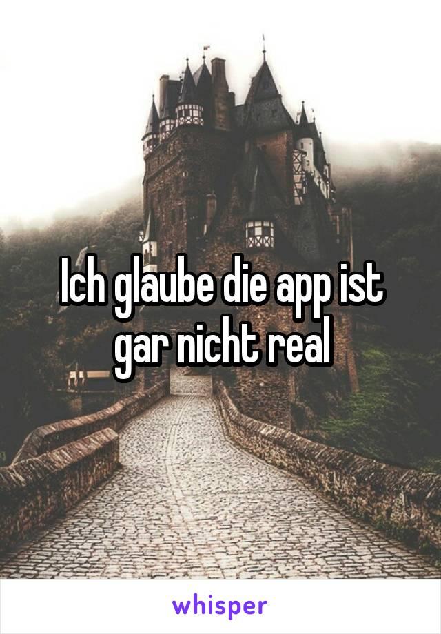 Ich glaube die app ist gar nicht real