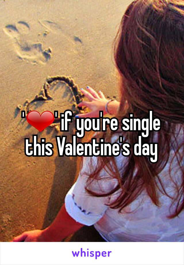 '❤' if you're single this Valentine's day