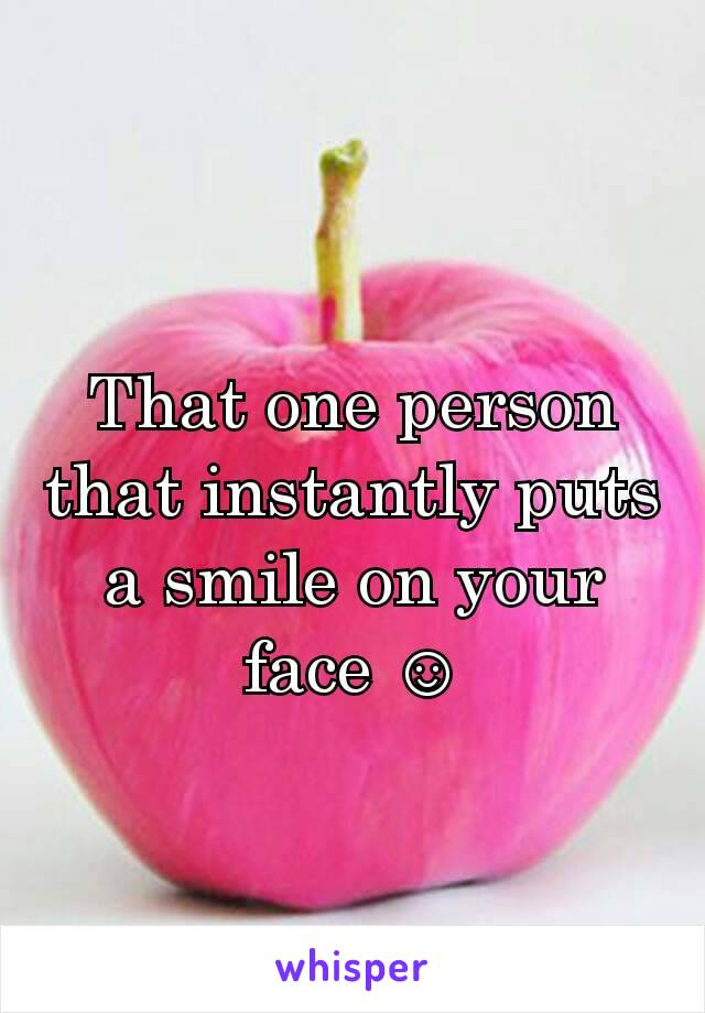 That one person that instantly puts a smile on your face ☺