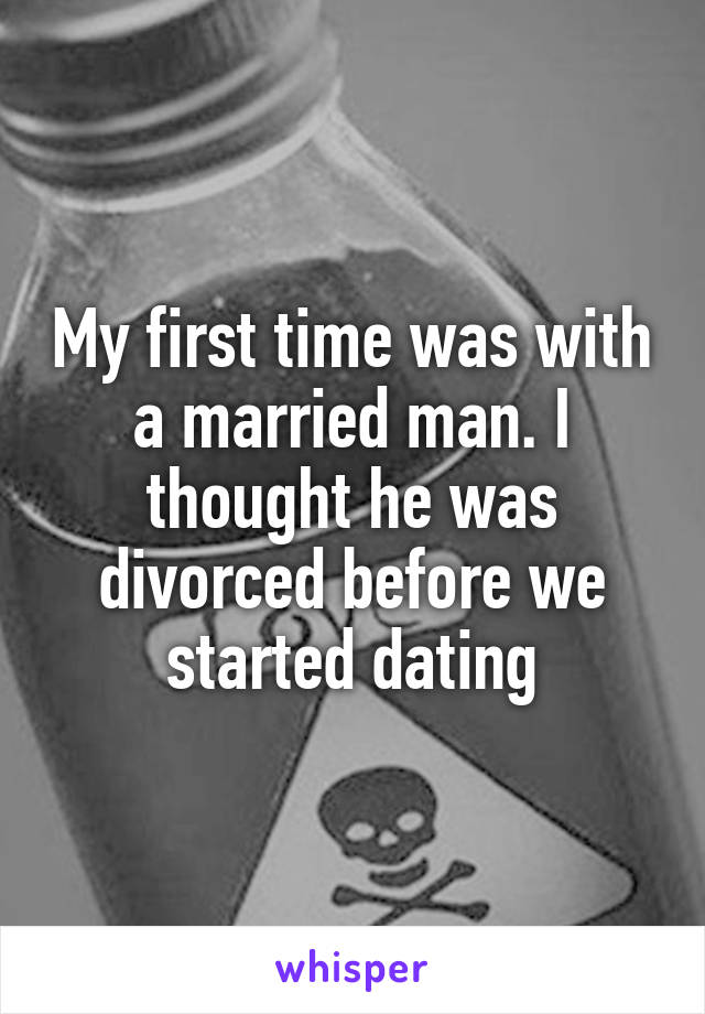 My first time was with a married man. I thought he was divorced before we started dating