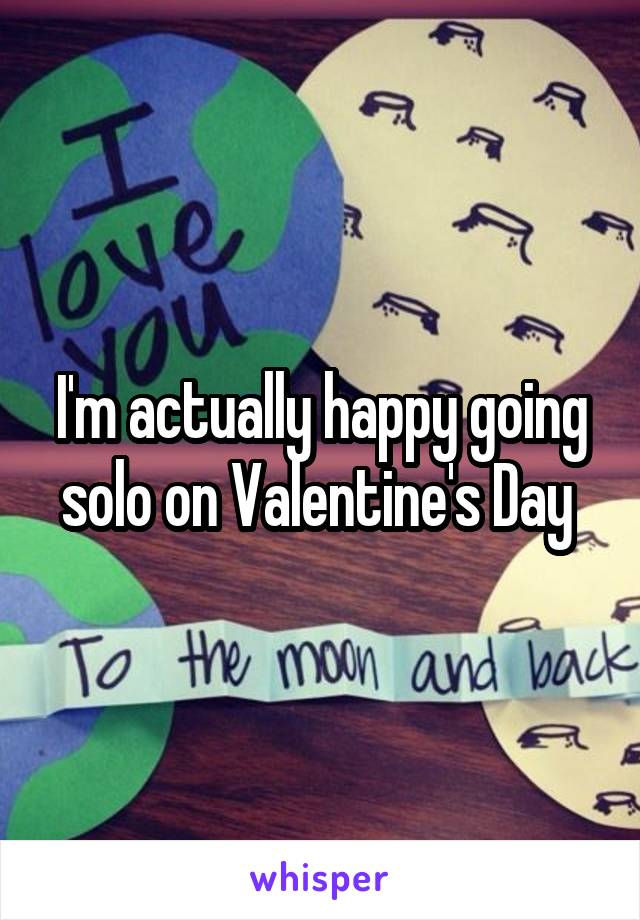 I'm actually happy going solo on Valentine's Day