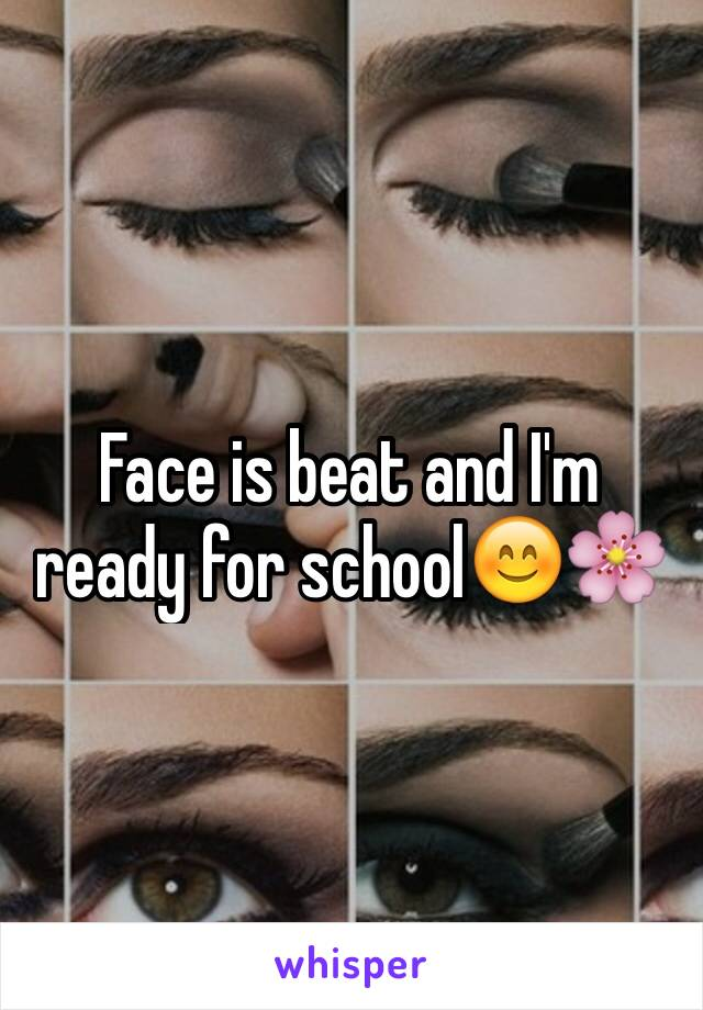 Face is beat and I'm ready for school😊🌸