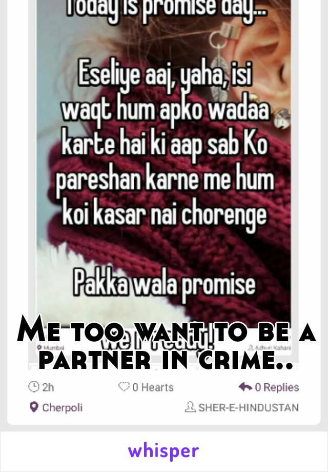 Me too want to be a partner in crime..
