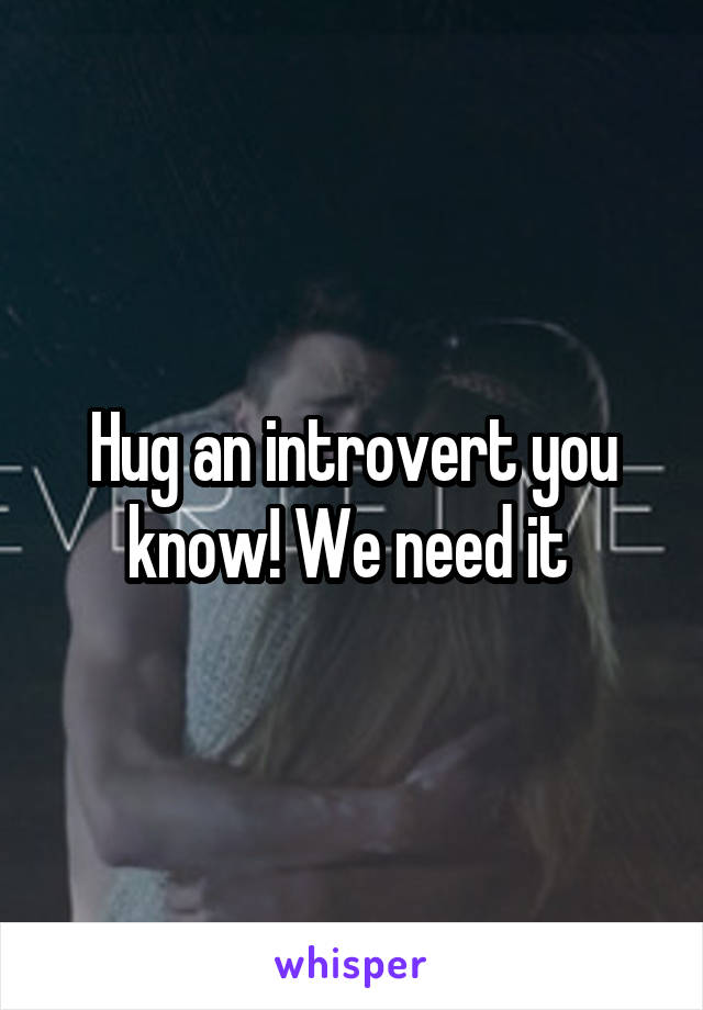 Hug an introvert you know! We need it