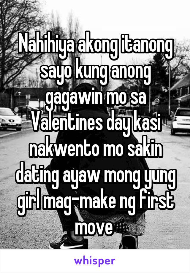Nahihiya akong itanong sayo kung anong gagawin mo sa Valentines day kasi nakwento mo sakin dating ayaw mong yung girl mag-make ng first move