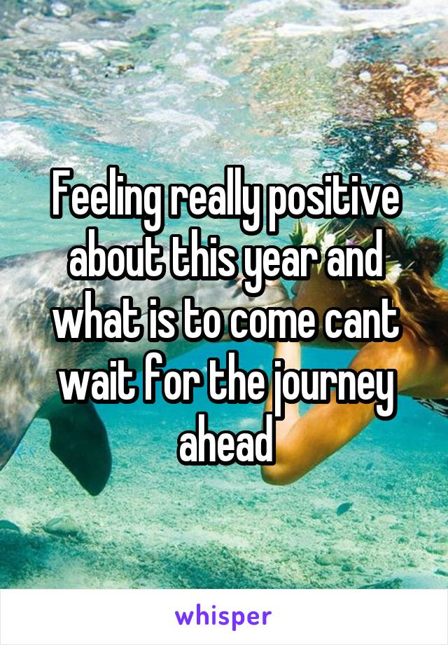 Feeling really positive about this year and what is to come cant wait for the journey ahead