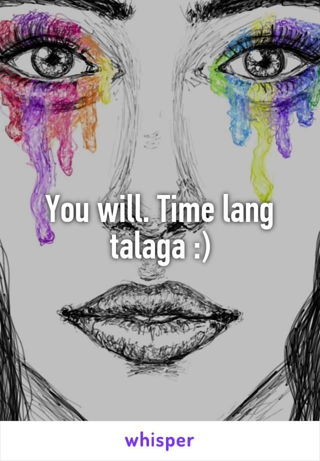 You will. Time lang talaga :)