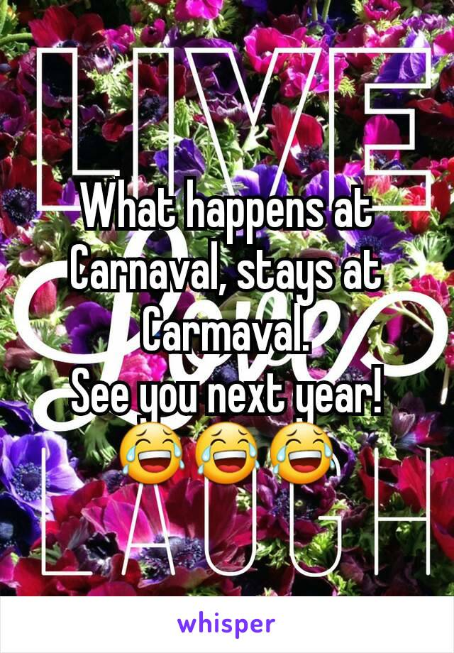 What happens at Carnaval, stays at Carmaval. See you next year! 😂😂😂