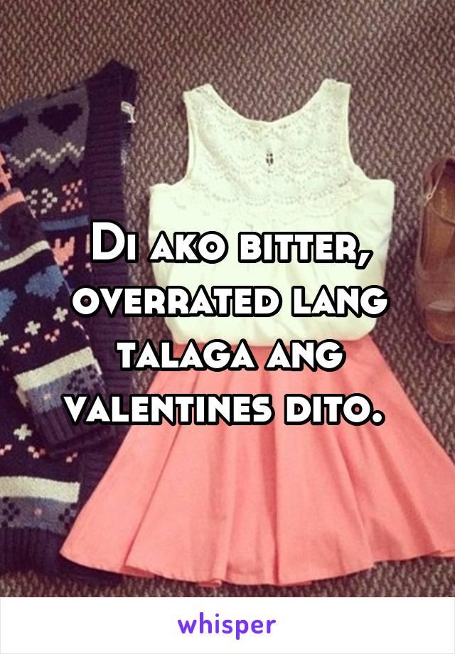 Di ako bitter, overrated lang talaga ang valentines dito.