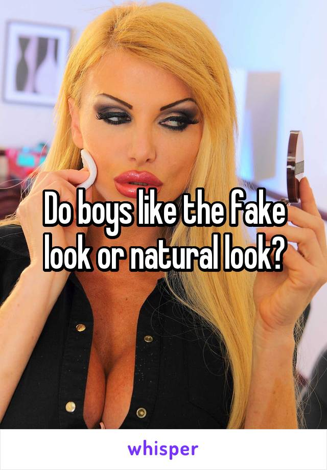 Do boys like the fake look or natural look?