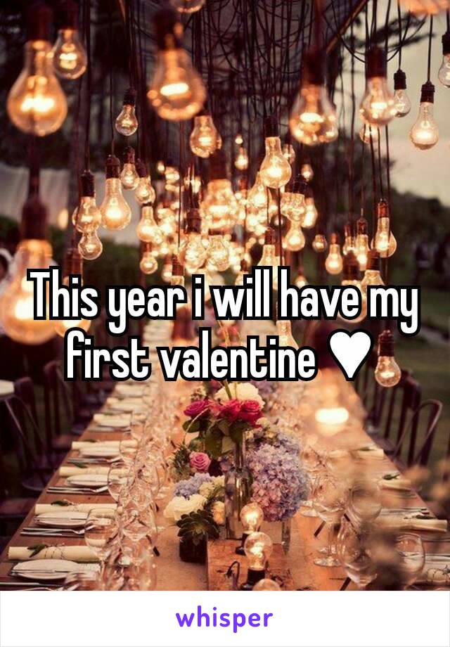 This year i will have my first valentine ♥