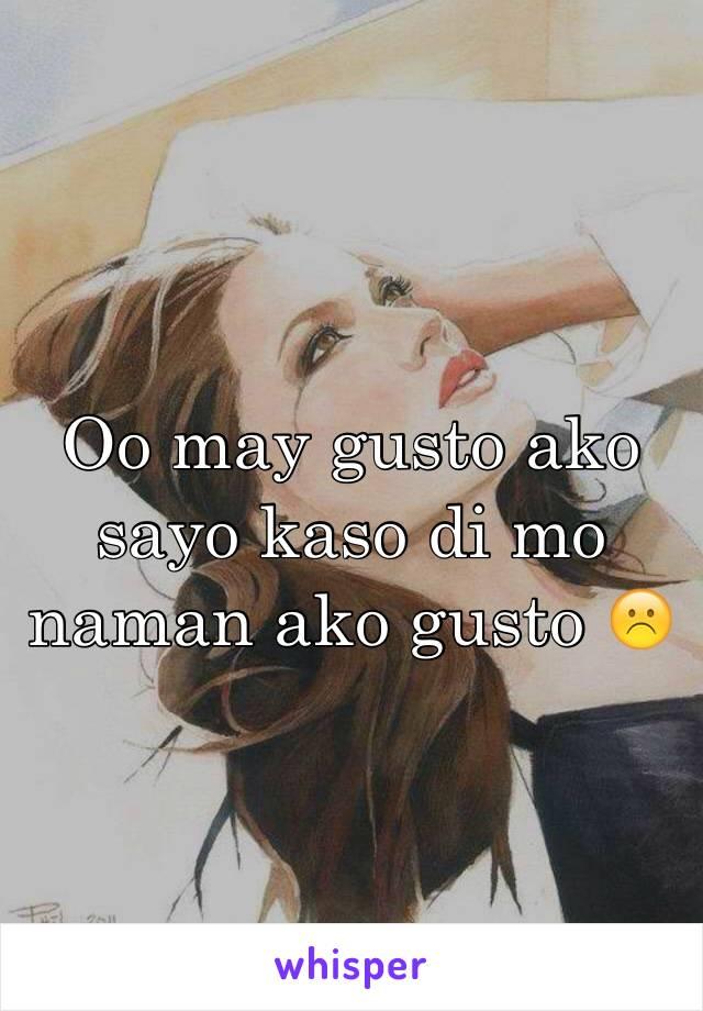 Oo may gusto ako sayo kaso di mo naman ako gusto ☹️