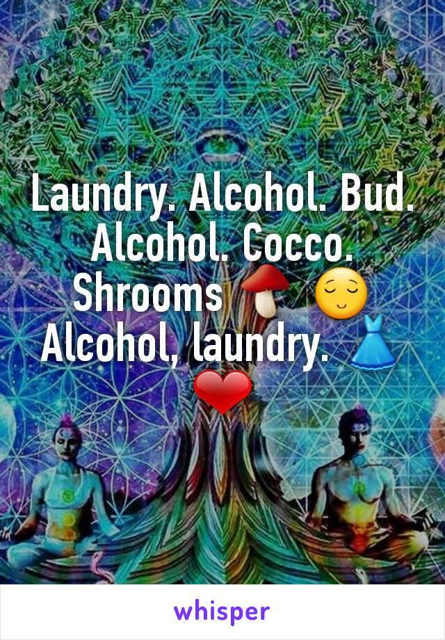 Laundry. Alcohol. Bud. Alcohol. Cocco. Shrooms 🍄 😌 Alcohol, laundry. 👗❤