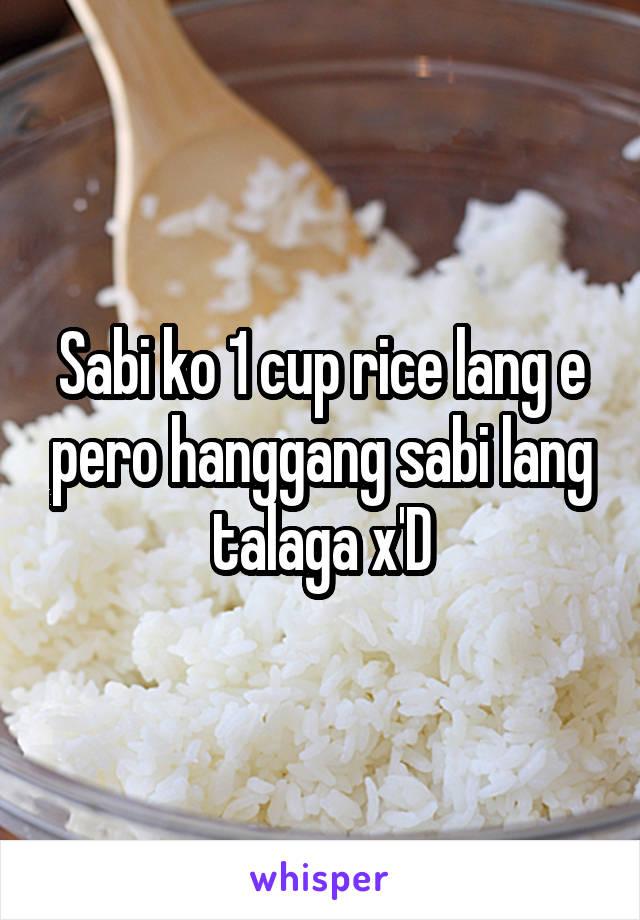 Sabi ko 1 cup rice lang e pero hanggang sabi lang talaga x'D