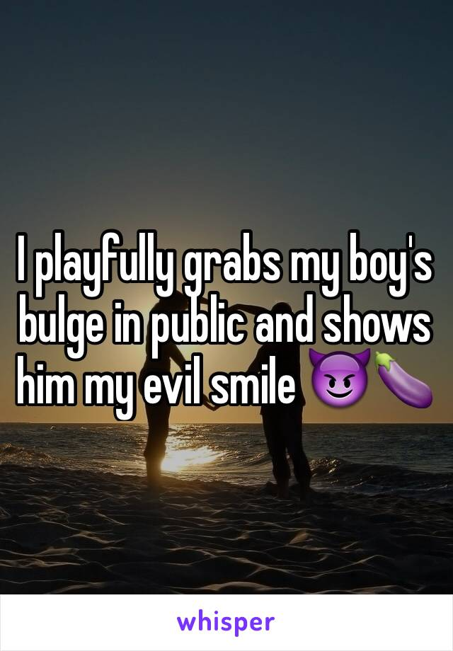 I playfully grabs my boy's bulge in public and shows him my evil smile 😈🍆
