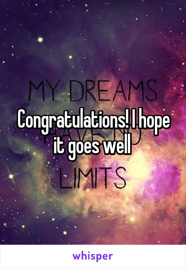 Congratulations! I hope it goes well