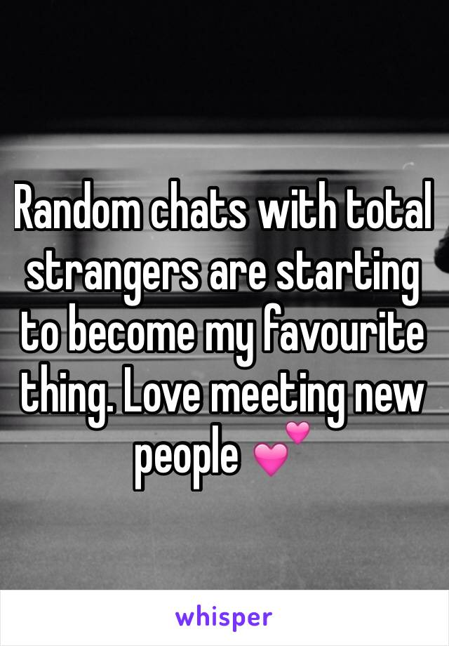 Random chats with total strangers are starting to become my favourite thing. Love meeting new people 💕