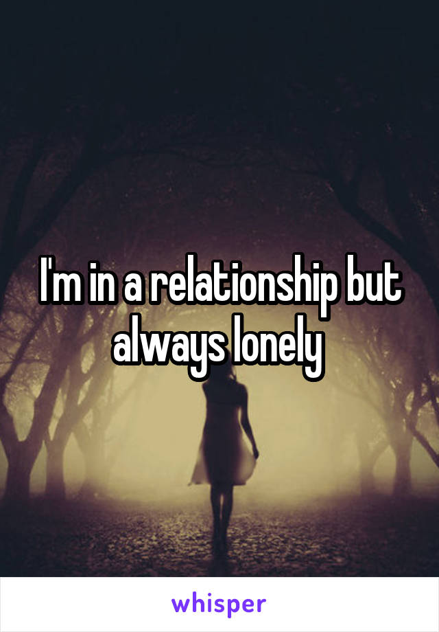 I'm in a relationship but always lonely