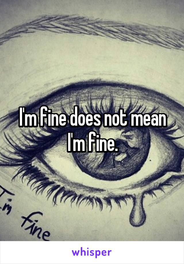 I'm fine does not mean I'm fine.