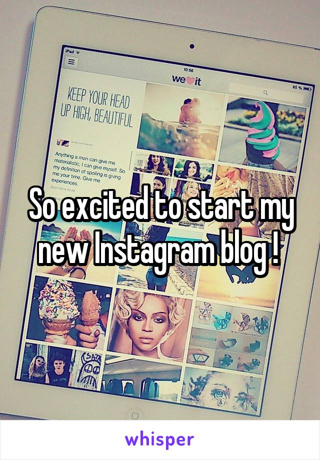 So excited to start my new Instagram blog !