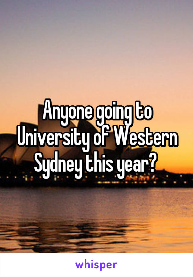 Anyone going to University of Western Sydney this year?
