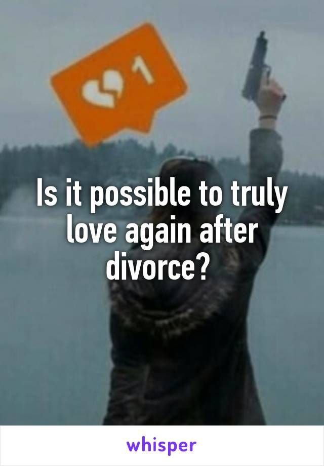 Is it possible to truly love again after divorce?