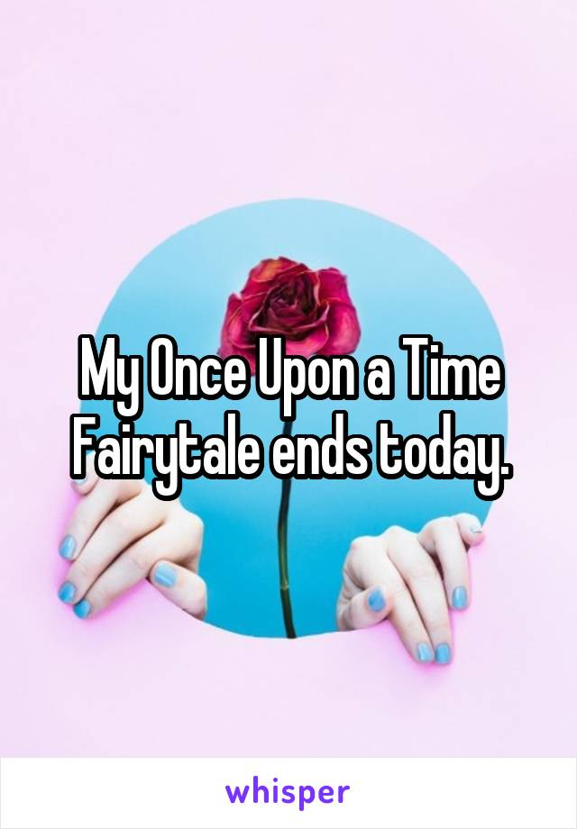 My Once Upon a Time Fairytale ends today.