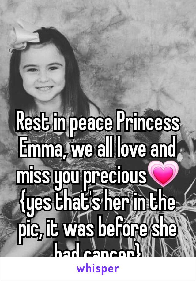 Rest in peace Princess Emma, we all love and miss you precious💗 {yes that's her in the pic, it was before she had cancer}