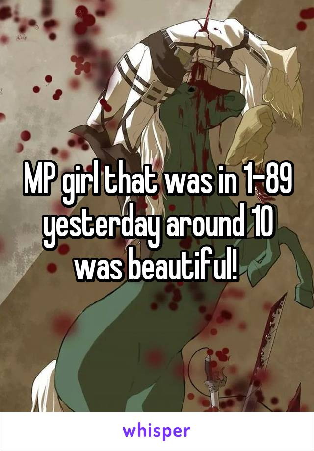 MP girl that was in 1-89 yesterday around 10 was beautiful!