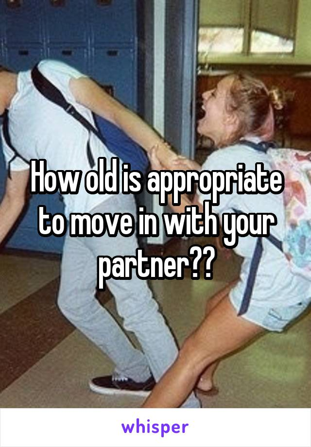 How old is appropriate to move in with your partner??