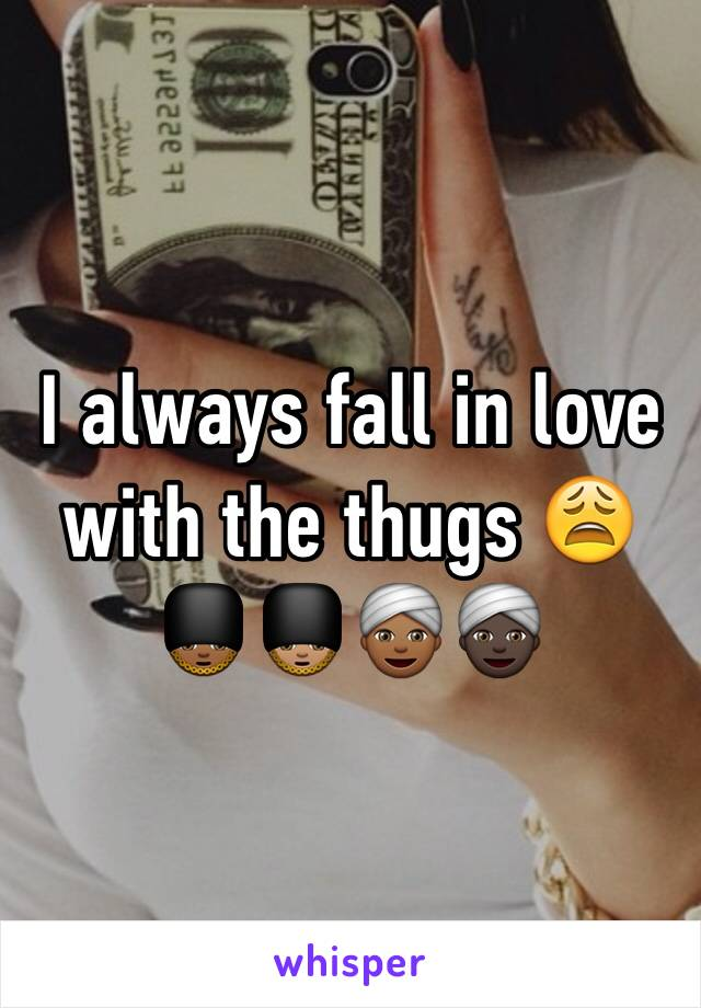 I always fall in love with the thugs 😩💂🏾💂🏽👳🏾👳🏿