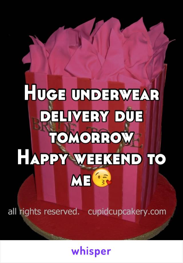 Huge underwear delivery due tomorrow Happy weekend to me😘
