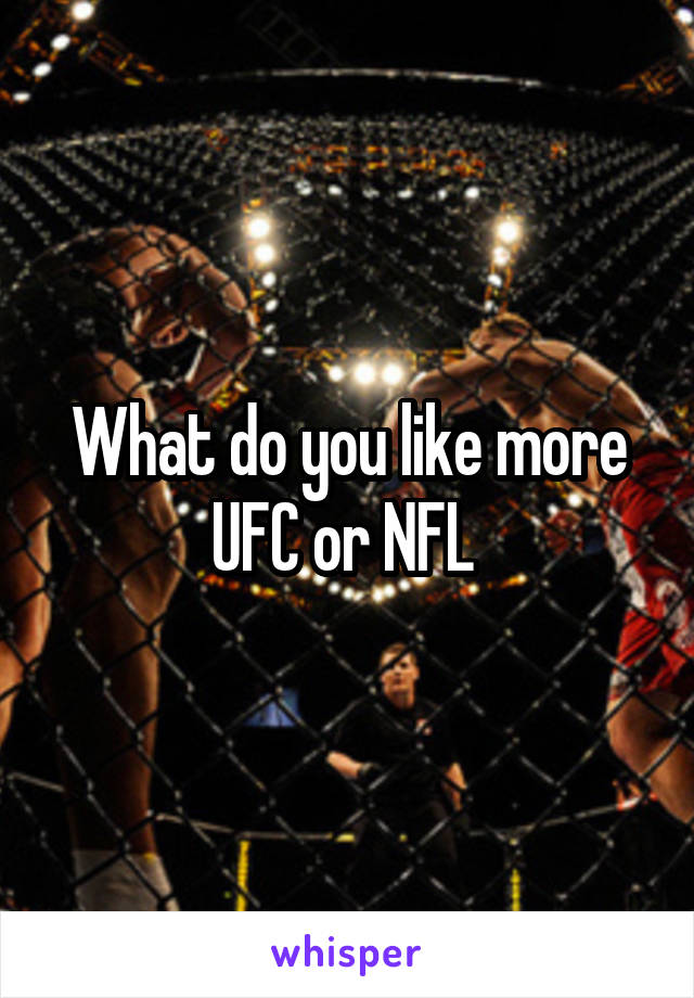 What do you like more UFC or NFL
