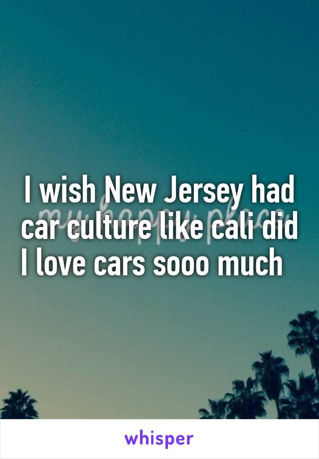 I wish New Jersey had car culture like cali did I love cars sooo much