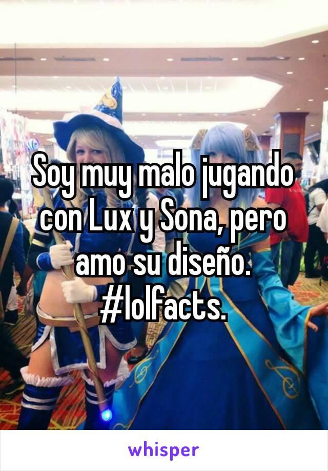 Soy muy malo jugando con Lux y Sona, pero amo su diseño. #lolfacts.